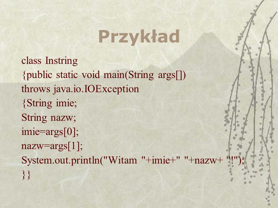 Przykład class Instring {public static void main(String args[])